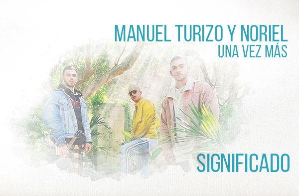 Una Vez Más significado de la canción Manuel Turizo Noriel.