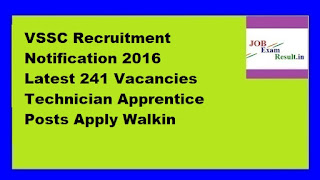 VSSC Recruitment Notification 2016 Latest 241 Vacancies Technician Apprentice Posts Apply Walkin