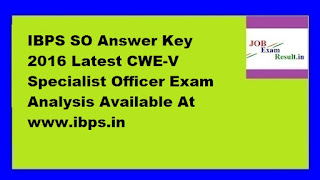 IBPS SO Answer Key 2016 Latest CWE-V Specialist Officer Exam Analysis Available At www.ibps.in