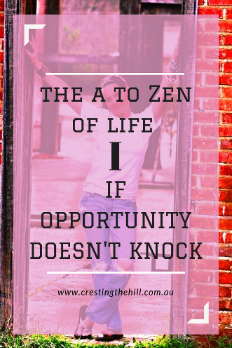 #AtoZChallenge - 2018 and I for - If opportunity doesn't knock, build a door