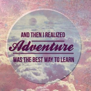 Adventure was the best way to learn