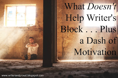 What Doesn't Help Writer's Block . . . Plus a Dash of Motivation