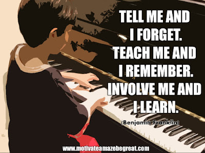"16 Awesome Quotes To Reach Your Dreams: ""Tell me and I forget. Teach me and I remember. Involve me and I learn"" - Benjamin Franklin"