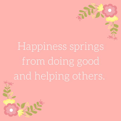 happiness springs from doing good and helping others volunteer appreciation teacher appreciation