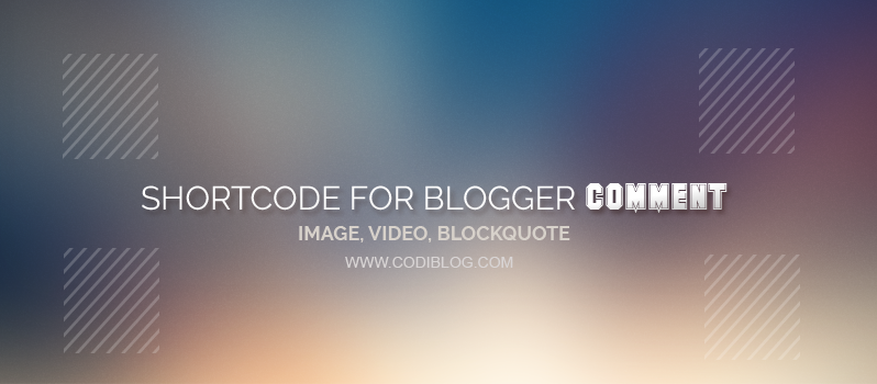 How to Add Image, Video, Blockquote Shortcode in Blogger Comment