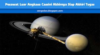 Pesawat Luar Angkasa Cassini Akhirnya Siap Akhiri Tugas