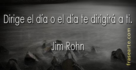Dirige el día - Frases de Jim Rohn