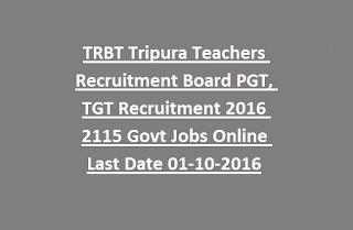 TRBT Tripura Teachers Recruitment Board PGT, TGT Recruitment 2016 2115 Govt Jobs Online Last Date 01-10-2016