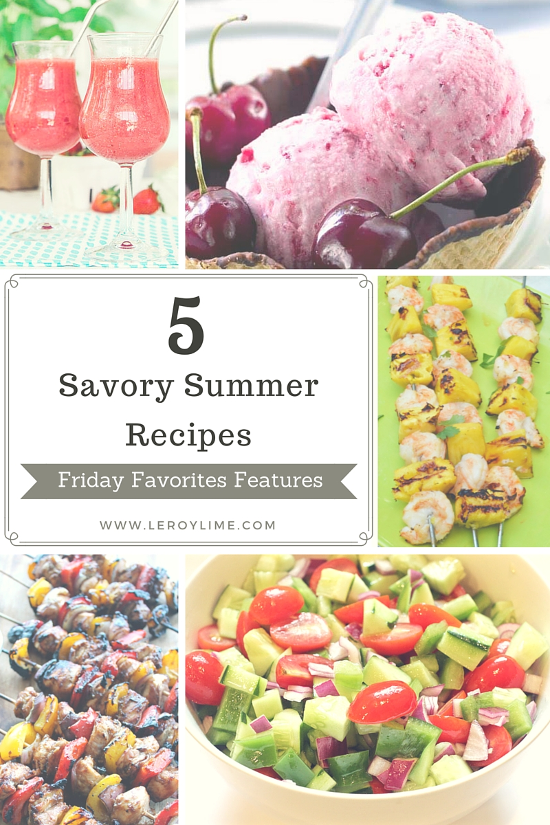 5 Savory Summer Recipes - Friday Favorites Features - LeroyLime Blog