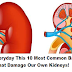 We Do Everyday This 10 Most Common Bad Habits That Damage Our Own Kidneys!