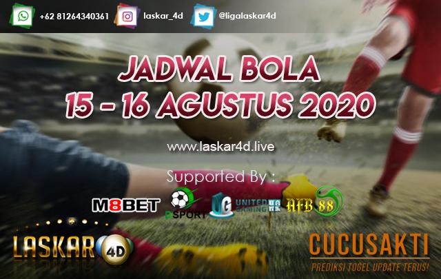 JADWAL BOLA JITU TANGGAL 15 - 16 AGUSTUS 2020