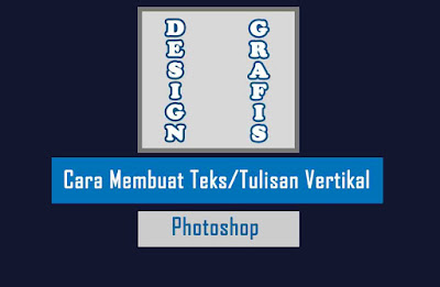 Cara Membuat Teks/Tulisan Vertikal di photoshop