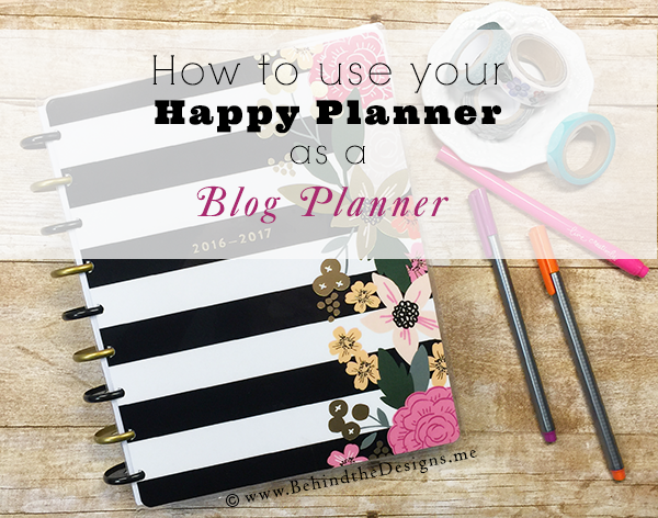How to use your Happy Planner as a Blog Planner | Behind the Designs DIY Craft and Planning Blog