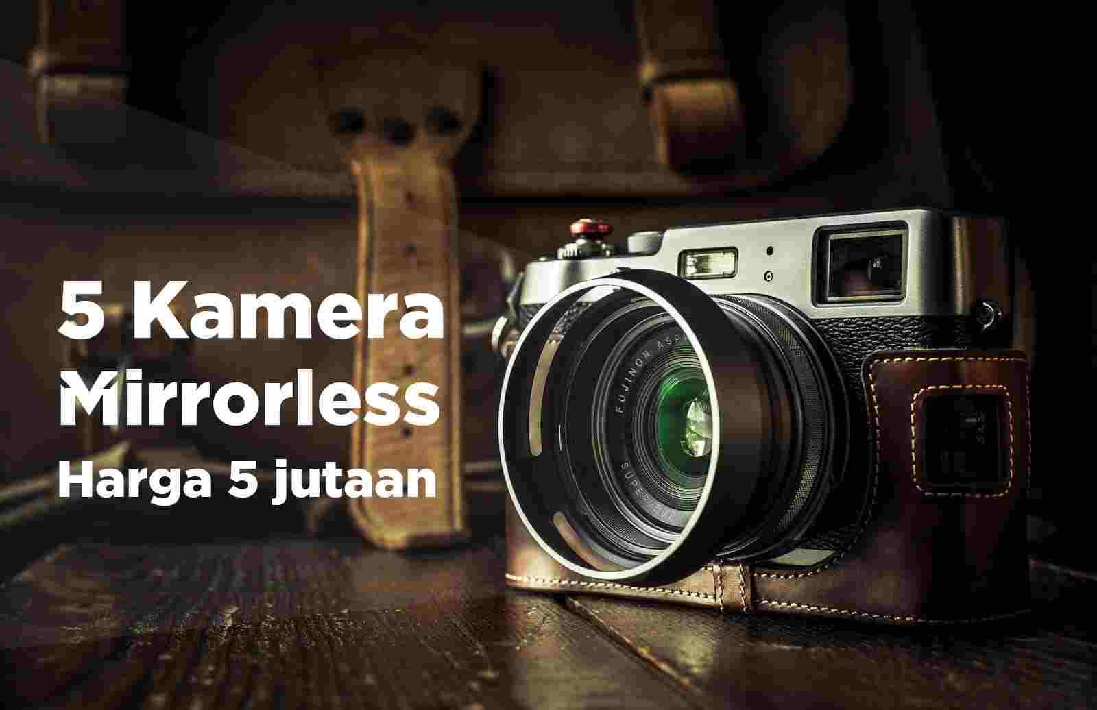 5 Kamera Mirorrless Harga 5 Jutaan cocok untuk Pemula Sumber Background : Blog Banten Kamera