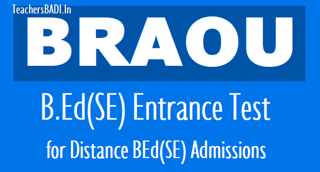 braou bed(se) entrance test 2018,braou bed special education admissions 2018,braouonline,online application form,last date,exam date,hall tickets,results,registration fee,course fee