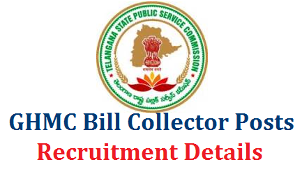 GHMC Bill Collector Vacancies Recruitment Notification by TSPSC - Get Details  GHMC Bill Collector Recrutment Notification by Telangana State Public Service Commission TSPSC is out. Online Application for Greater Hyderabad Muncipal Corporation Bill Collectors against 124 vacancies with educational qualifications of Intermediate from any recognised board. How to Apply Online, Exam Dates Selection procedure Exam Pattern will be mentioned in detailed Notification by TSPSC. Online Application Form will be enabled in Telangana State Public Service Commission official website http://tspsc.gov.in on 25th of July ghmc-bill-collector-recruitment-qualifications-exam-dates-results-download