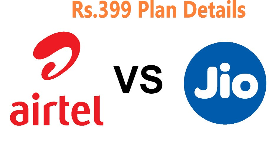 Airtel 399 Plan Vs Jio Rs.399 Recharge Plan Details: Is Airtel Better Then Jio?