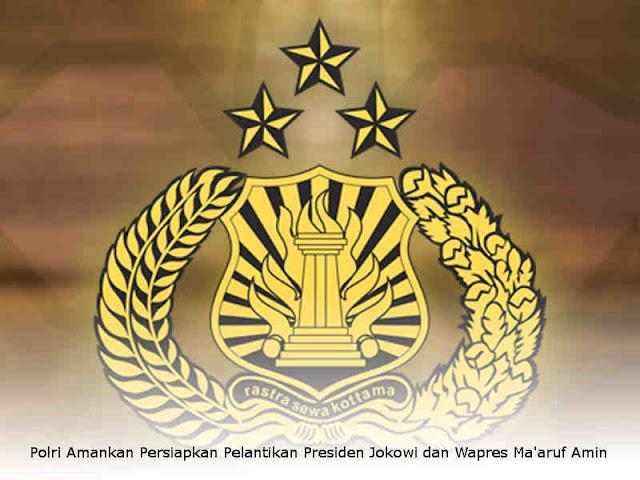 Polri Amankan Persiapkan Pelantikan Presiden Jokowi dan Wapres Ma'aruf Amin