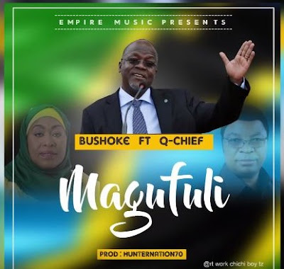 Bushoke Ft. Q Chief - Magufuli