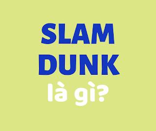 slam dunk la gi
