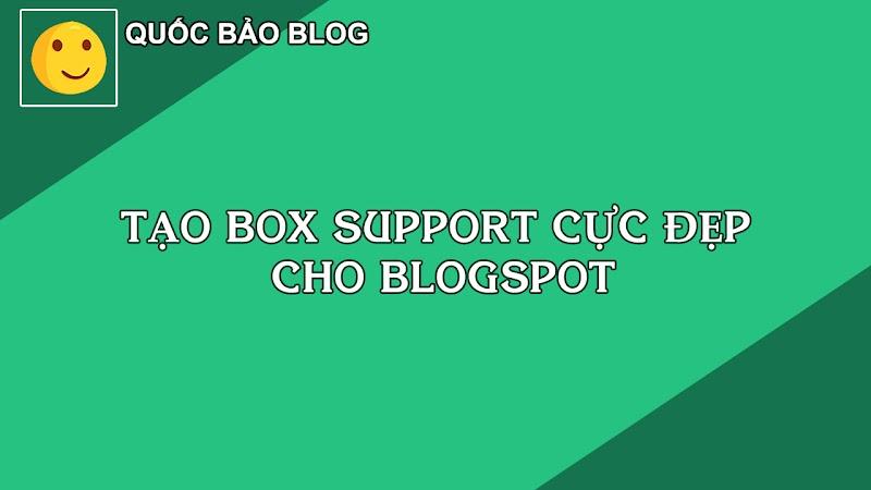 TẠO BOX SUPPORT CỰC ĐẸP CHO BLOGSPOT