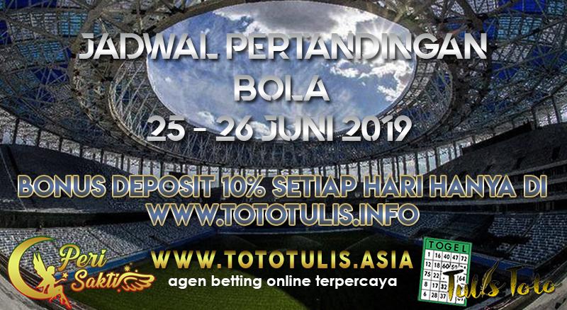 JADWAL PERTANDINGAN BOLA TANGGAL 25 – 26 JUNI 2019