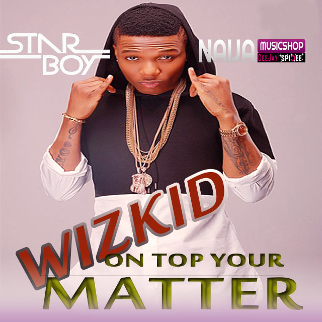 Wizkid - On Top Your Matter