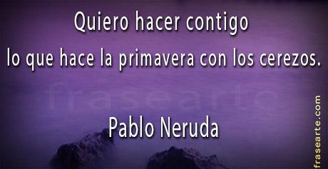 Pablo Neruda citas de amor y primavera