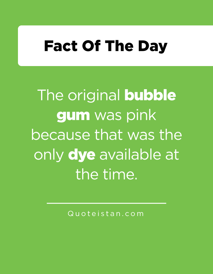 The original bubble gum was pink because that was the only dye available at the time.