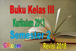 Download Buku Guru dan Buku Siswa Kelas 3 Kurikulum 2013 Semester 2 Revisi 2018