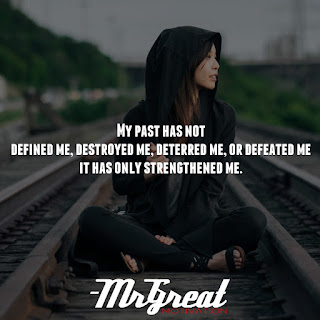 My past has not defined me, destroyed me, deterred me, or defeated me; it has only strengthened me. -Steve Maraboli