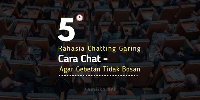 Fakta dan realita cara chat dengan gebetan agar tidak bosan, pelajari 5 rahasia chatting garing ini demi kemajuan bangsa