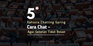 Cara Chat Dengan Gebetan Agar Tidak Bosan, Pelajari 5 Rahasia Chatting Garing Ini