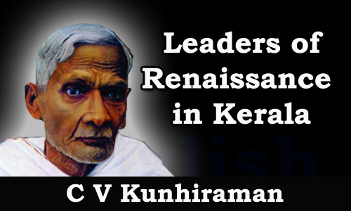 Kerala PSC - Leaders of Renaissance in Kerala - C V Kunhiraman
