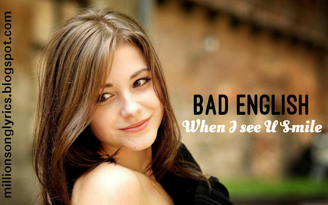 I see it shining right through the rain When I See Your Smile - Bad English