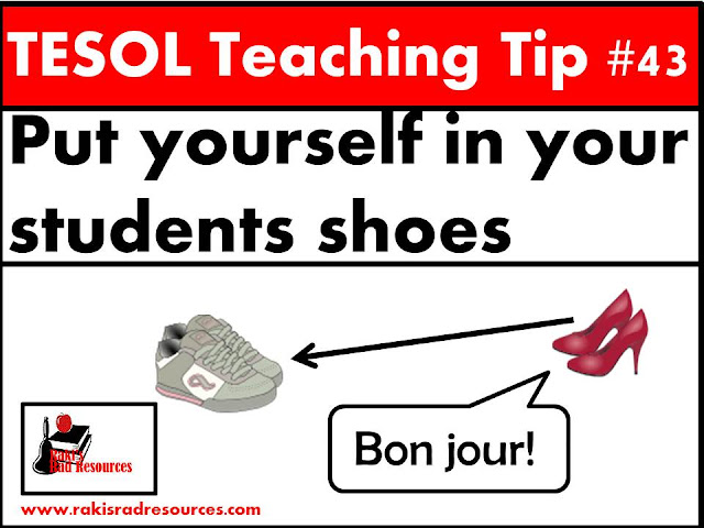 TESOL Teaching Tip #43 - Put yourself in your students' shoes by learning a language. Even if you only take a few classes, you will soon feel what your students feel every day. This experience will help you build understanding of the mistakes your esl or ell students often make. Read the entire blog post at my site - Raki's Rad Resources