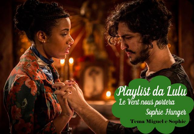 Playlist da Lulu: Le Vent nous portera - Sophie Hunger, trilha sonora da novela Velho Chico