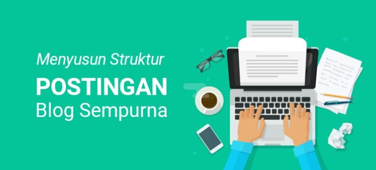 Cara Membuat Struktur Postingan Blog Sempurna (Dengan Contoh)