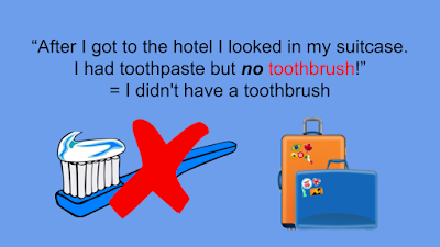 I had toothpaste but no toothbrush!