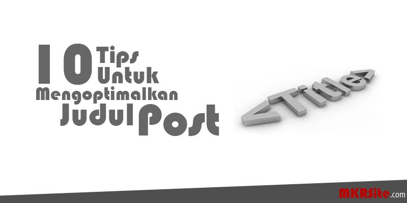 10 Tips Untuk Mengoptimalkan Judul Post Blog