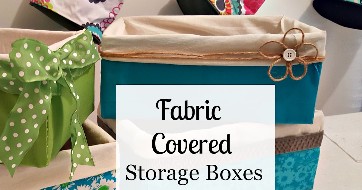 Fabric covered storage boxes a glimpse inside for Fabric covered boxes craft