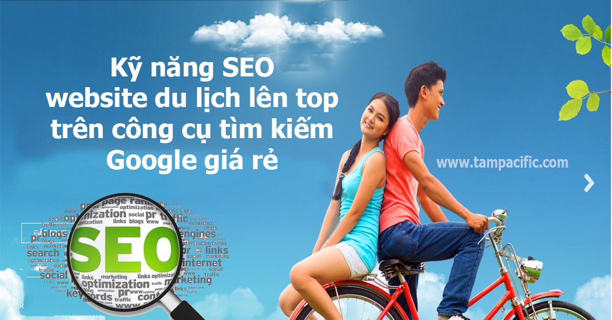Kỹ năng SEO cho website du lịch lên top trên công cụ tìm kiếm Google giá rẻ