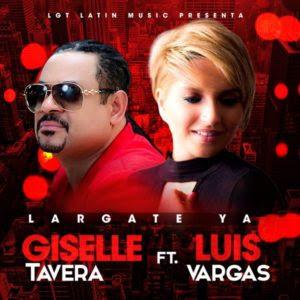 Giselle Tavera Ft Luis Vargas - Largate Ya