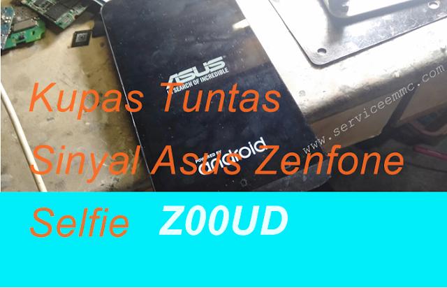 KUPAS TUNTAS !!! Permasalahan Sinyal Asus Zenfone Selfie Z00UD