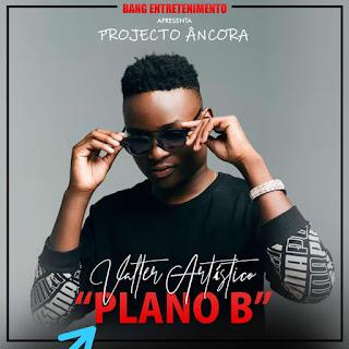 DOWNLOAD MP3: Valter Artistico - Plano b (2019)