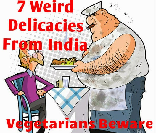 7 Weird Delicacies From India That Stunned The World         |          Urban Cocktail