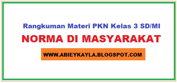 Rangkuman Pelajaran PKN Kelas 3 SD Materi Norma Di Masyarakat Semester 1