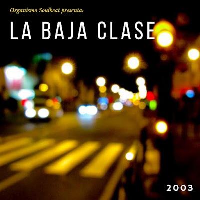 Organismo Soulbeat presenta: La Baja Clase 2003 (Chile)