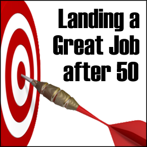 land a great job after 50, job seeking after 50, landing a job after age 50, senior job search,