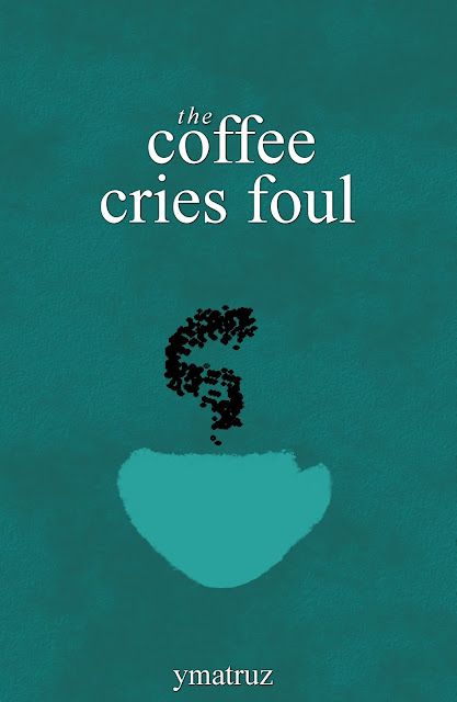The Coffee Cries Foul - A book of poetry, prose and quotes